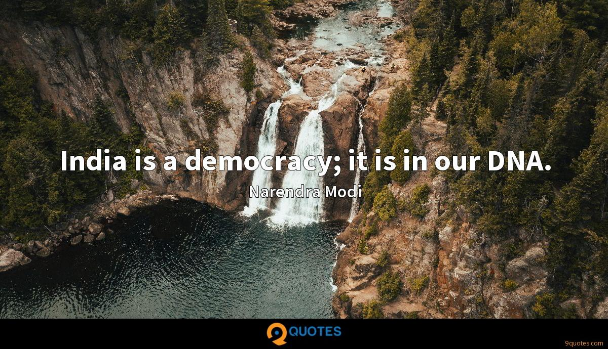 India is a democracy; it is in our DNA.