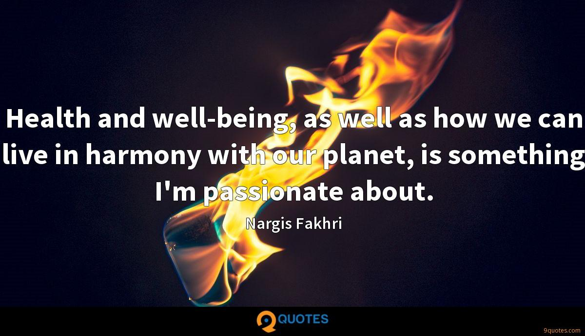 Health and well-being, as well as how we can live in harmony with our planet, is something I'm passionate about.