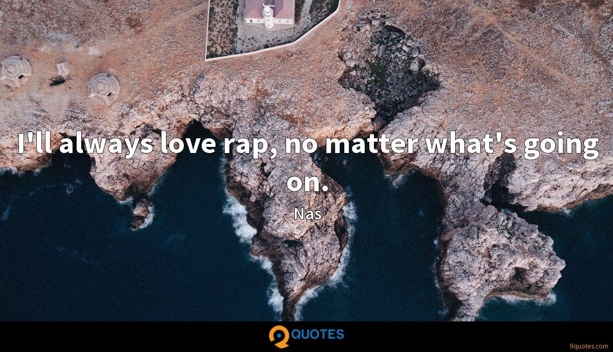 I'll always love rap, no matter what's going on.