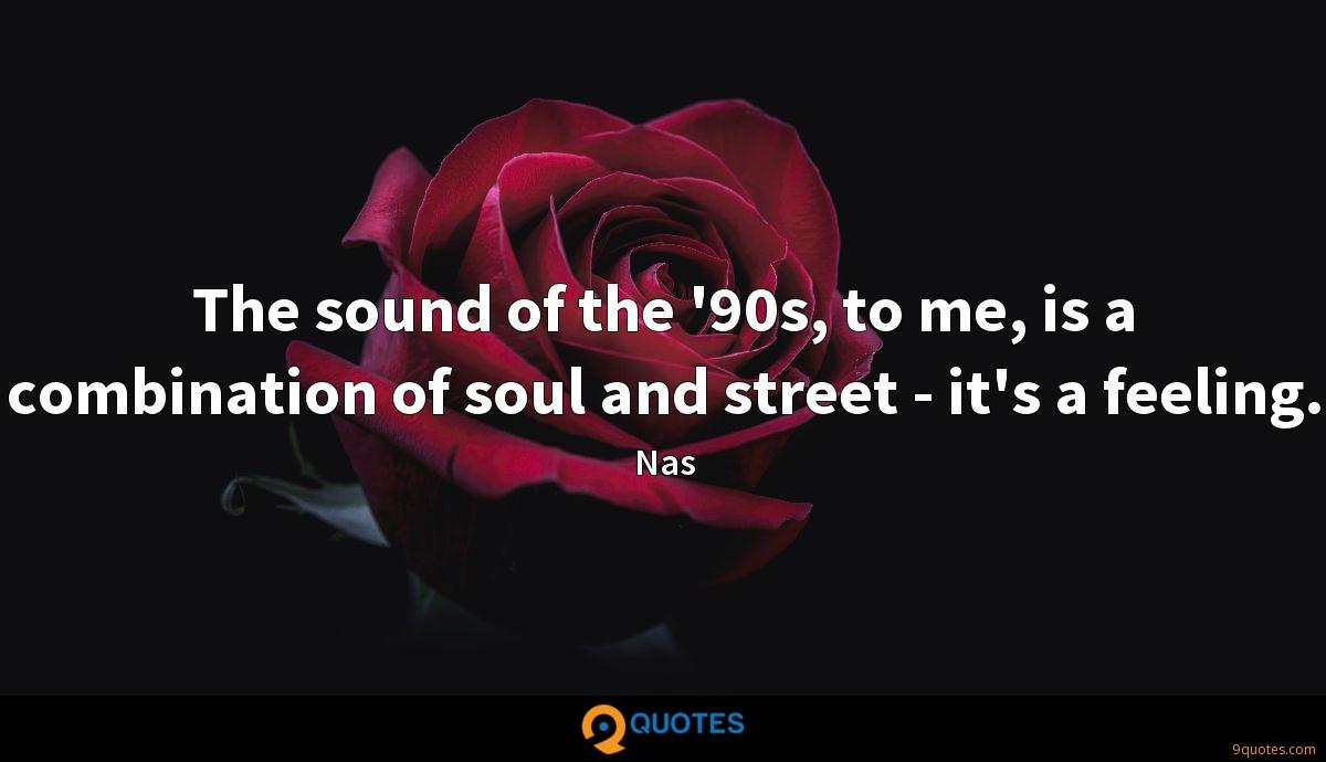 The sound of the '90s, to me, is a combination of soul and street - it's a feeling.