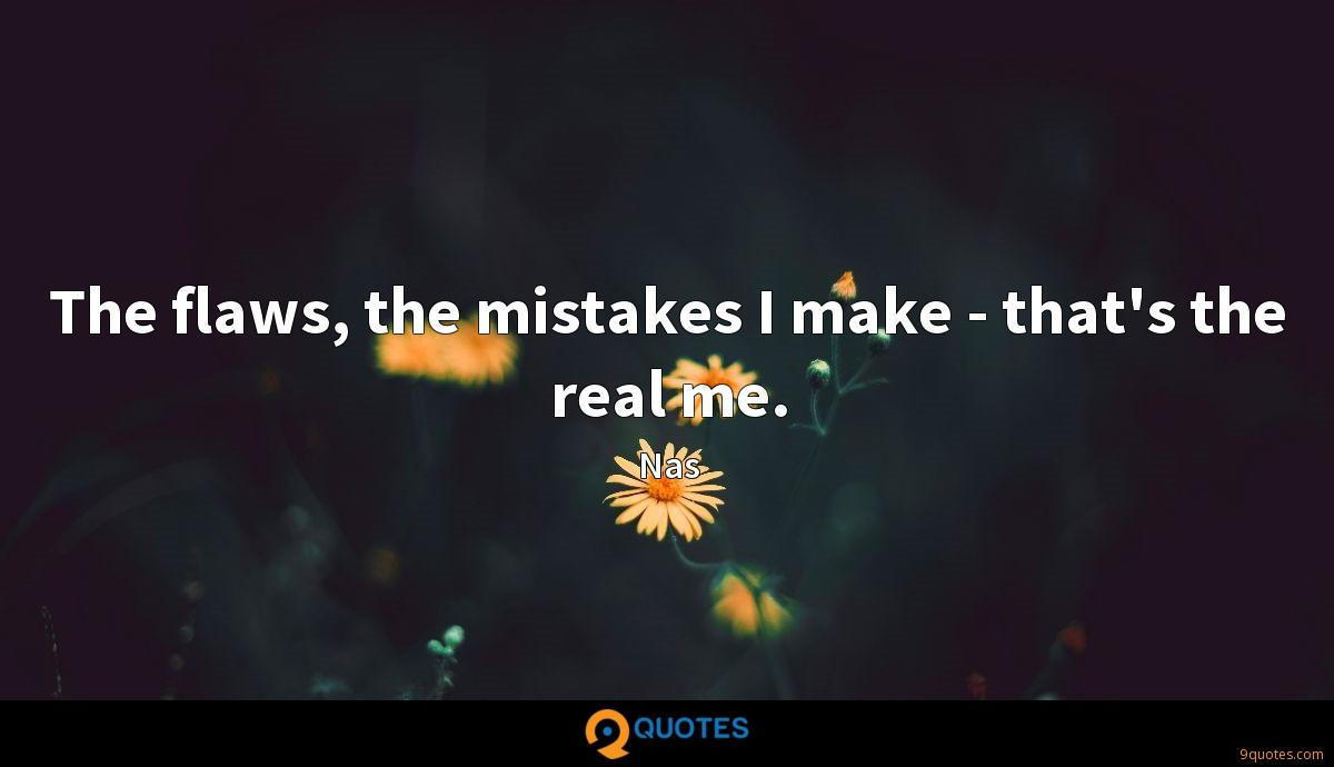 The flaws, the mistakes I make - that's the real me.