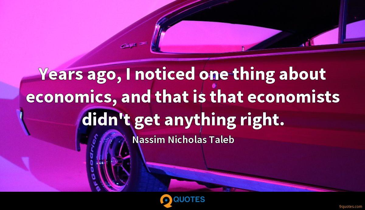 Years ago, I noticed one thing about economics, and that is that economists didn't get anything right.
