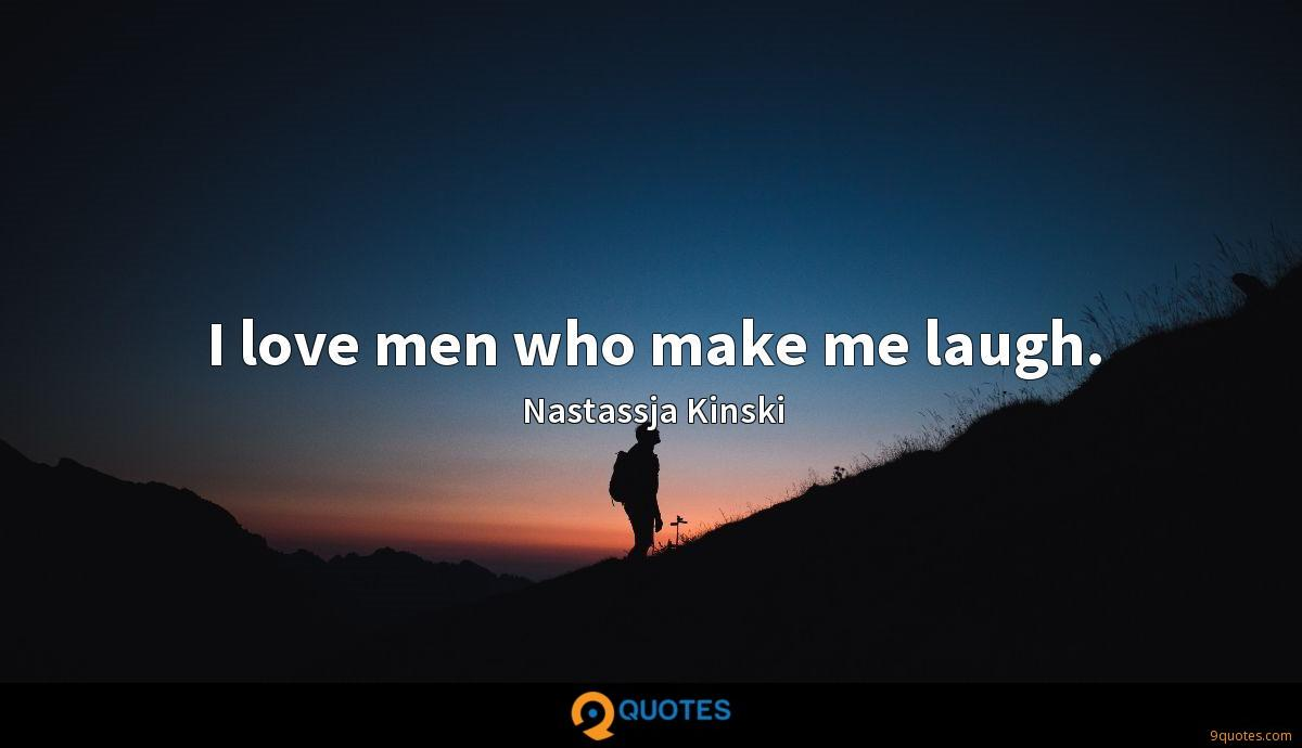 I love men who make me laugh.