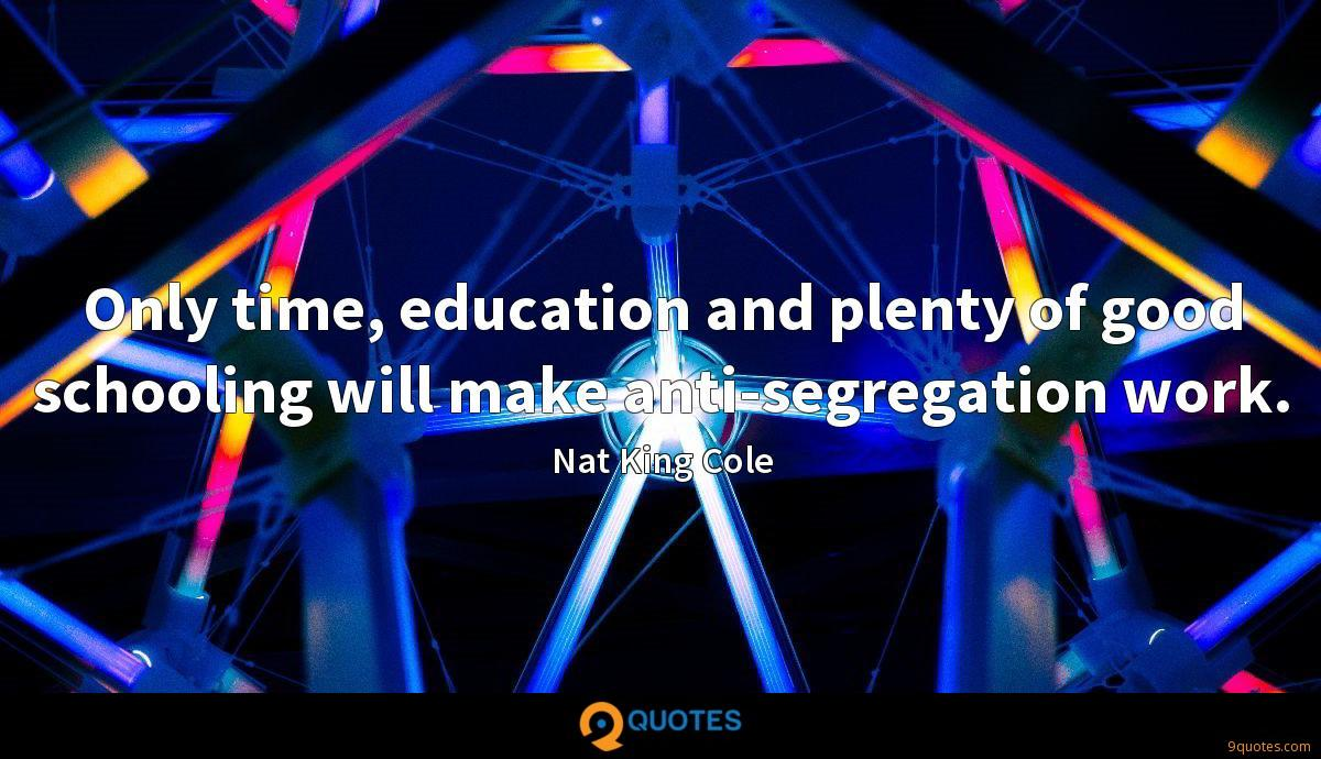 Only time, education and plenty of good schooling will make anti-segregation work.