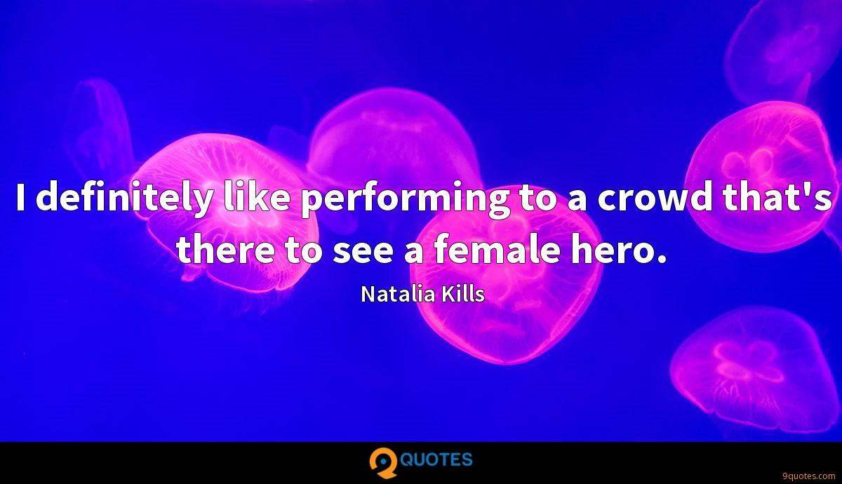I definitely like performing to a crowd that's there to see a female hero.