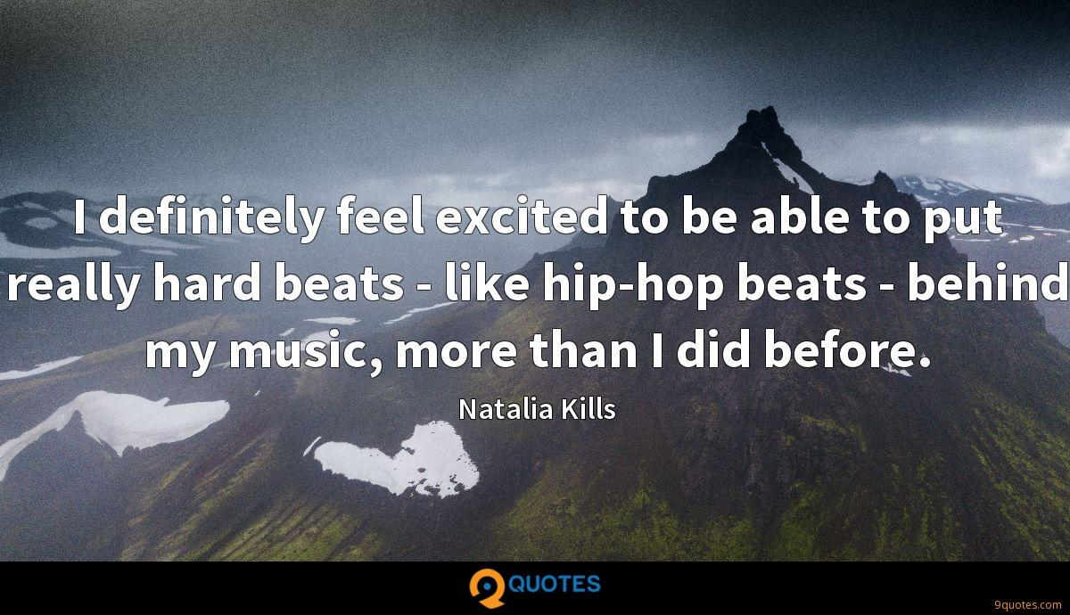 I definitely feel excited to be able to put really hard beats - like hip-hop beats - behind my music, more than I did before.