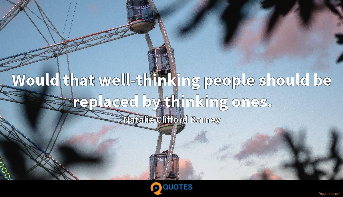 Would that well-thinking people should be replaced by thinking ones.