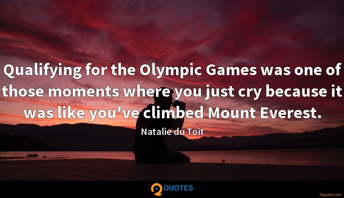 Qualifying for the Olympic Games was one of those moments where you just cry because it was like you've climbed Mount Everest.