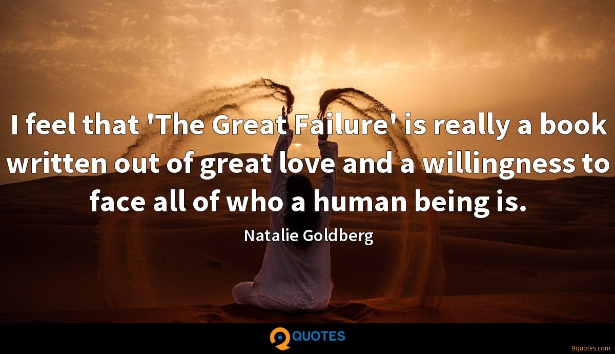 I feel that 'The Great Failure' is really a book written out of great love and a willingness to face all of who a human being is.