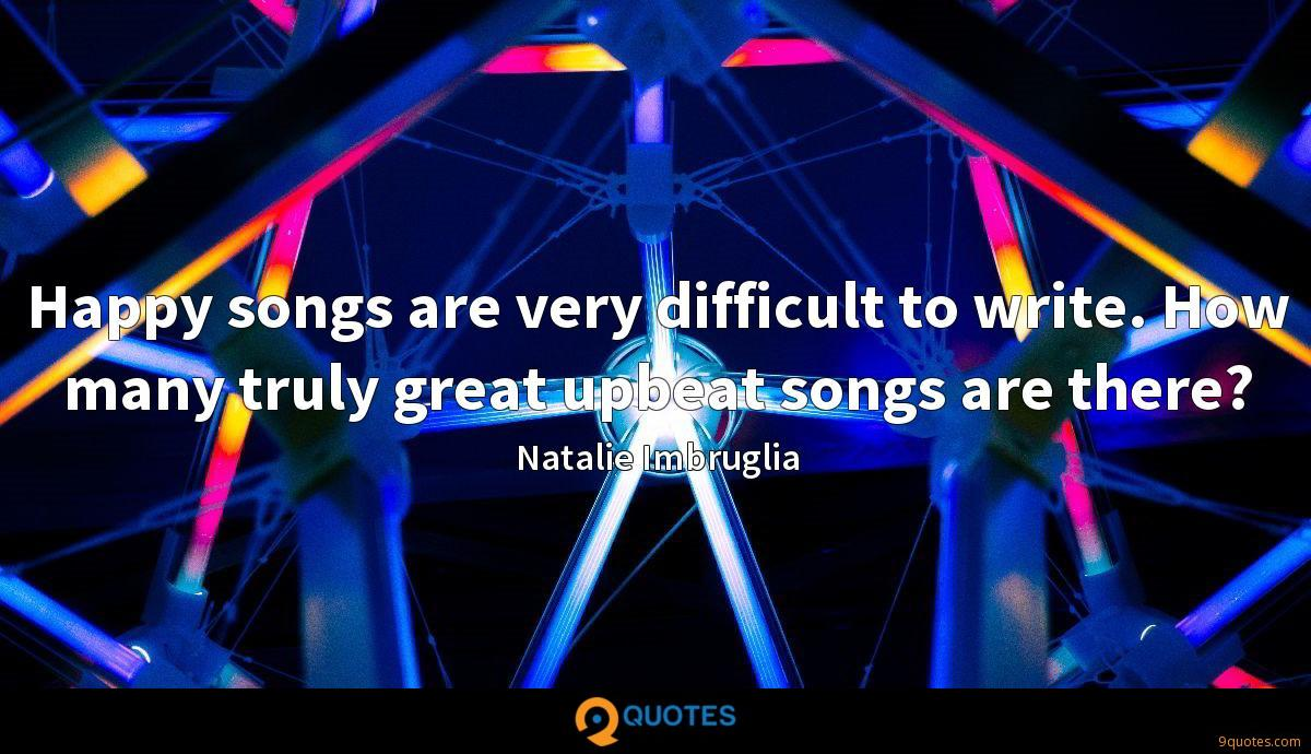 Happy songs are very difficult to write. How many truly great upbeat songs are there?