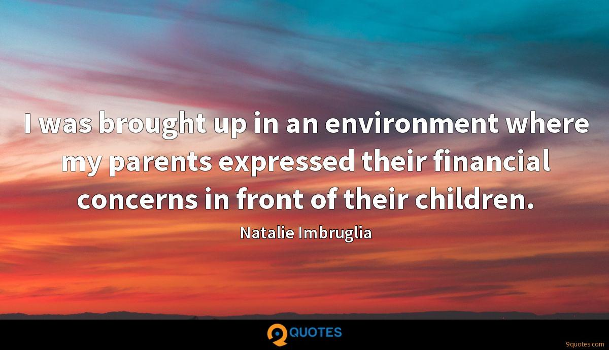 I was brought up in an environment where my parents expressed their financial concerns in front of their children.