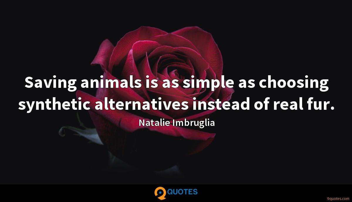 Saving animals is as simple as choosing synthetic alternatives instead of real fur.
