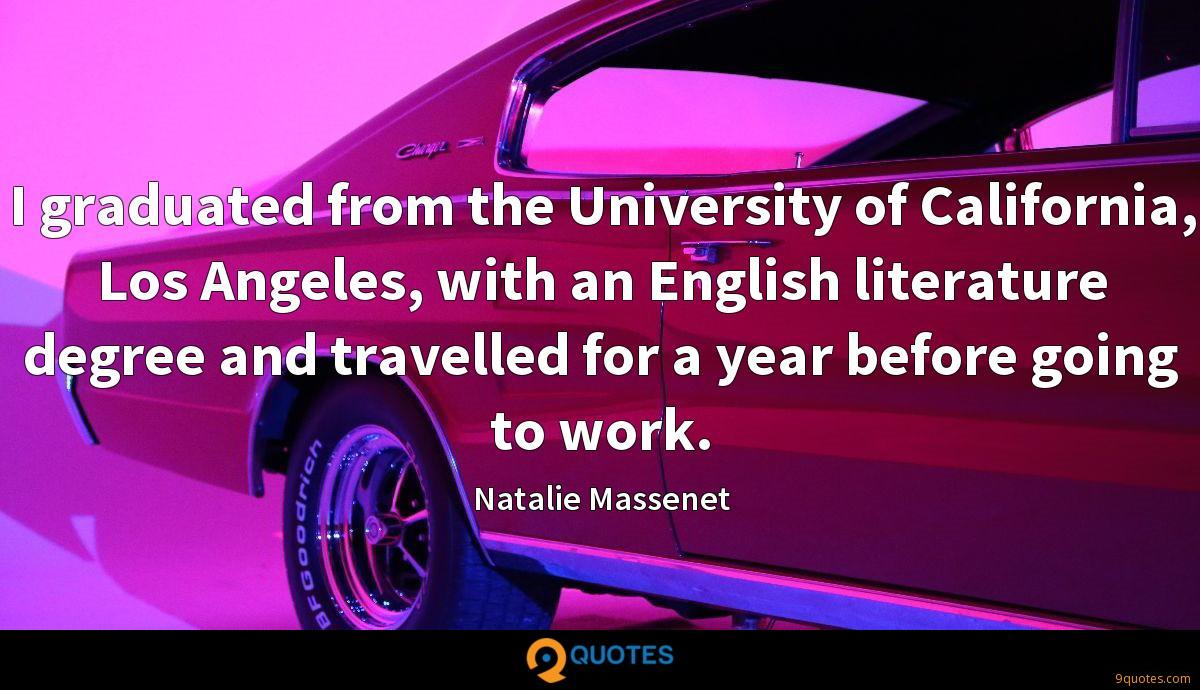 I graduated from the University of California, Los Angeles, with an English literature degree and travelled for a year before going to work.