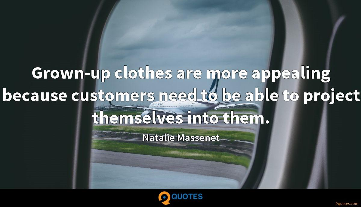 Grown-up clothes are more appealing because customers need to be able to project themselves into them.