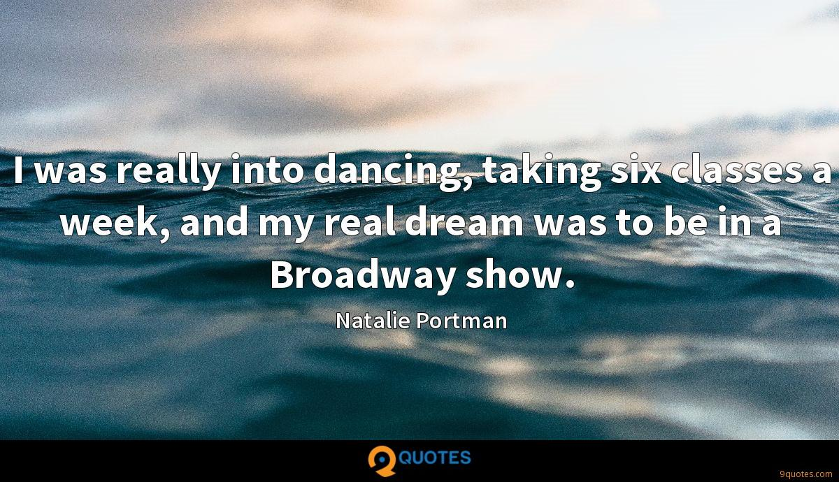 I was really into dancing, taking six classes a week, and my real dream was to be in a Broadway show.