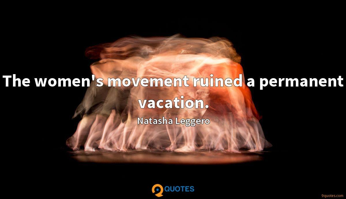 The women's movement ruined a permanent vacation.