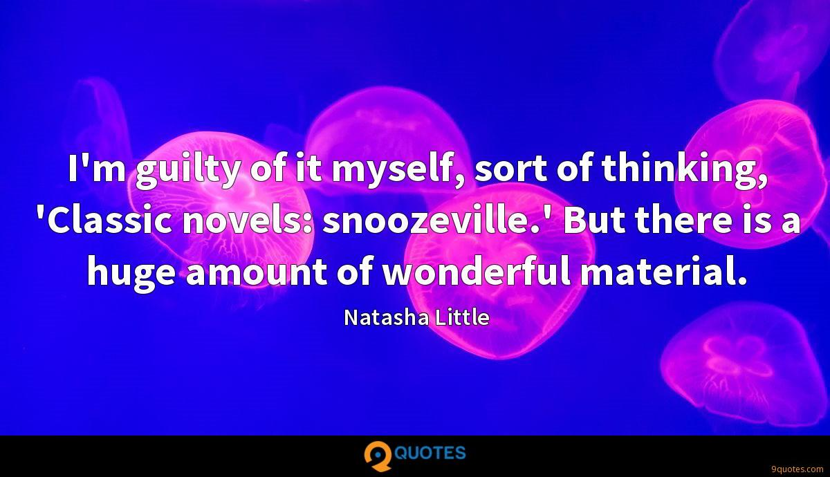I'm guilty of it myself, sort of thinking, 'Classic novels: snoozeville.' But there is a huge amount of wonderful material.