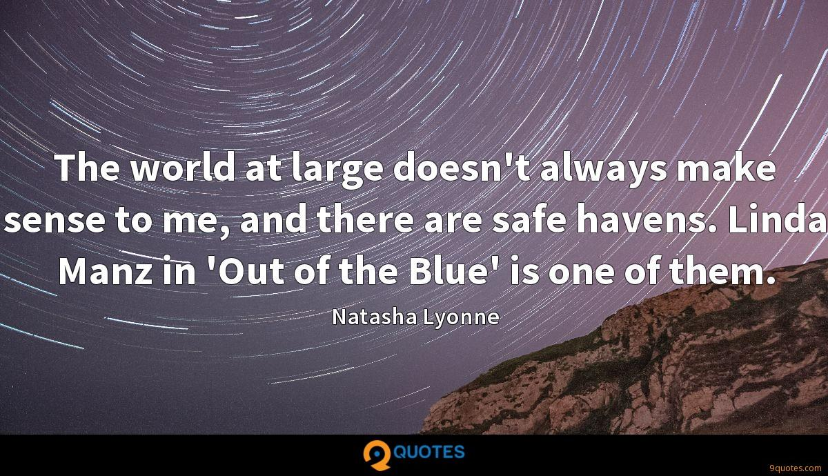 The world at large doesn't always make sense to me, and there are safe havens. Linda Manz in 'Out of the Blue' is one of them.