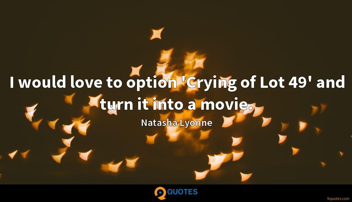 I would love to option 'Crying of Lot 49' and turn it into a movie.
