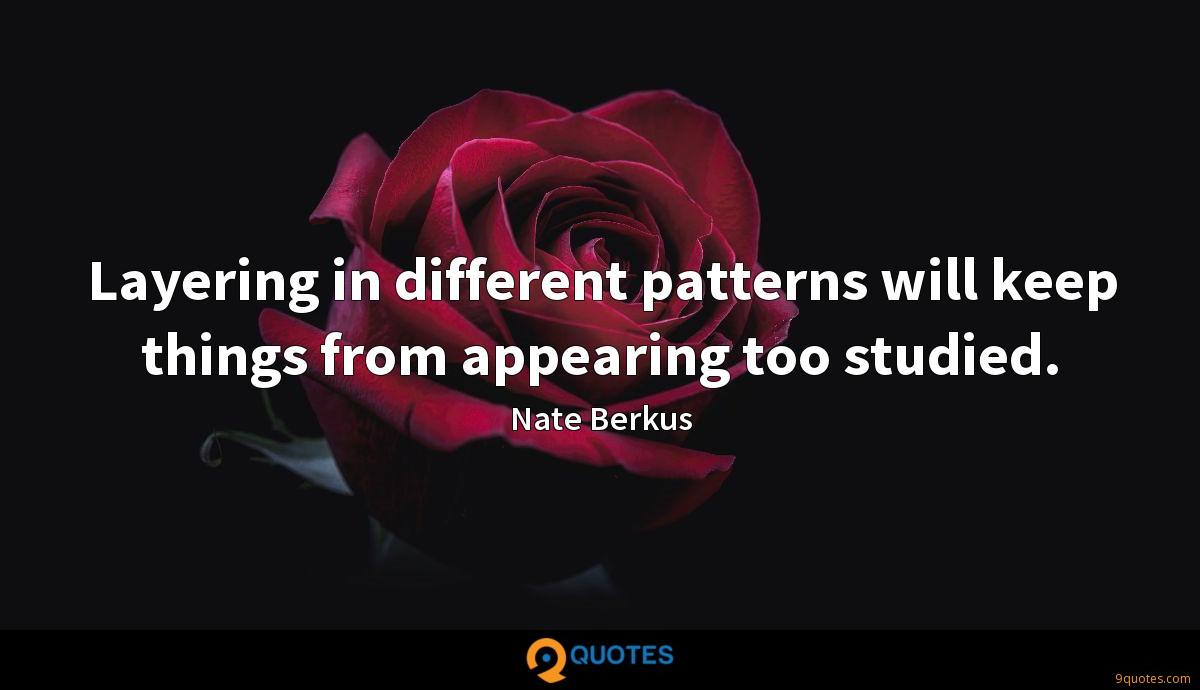 Layering in different patterns will keep things from appearing too studied.