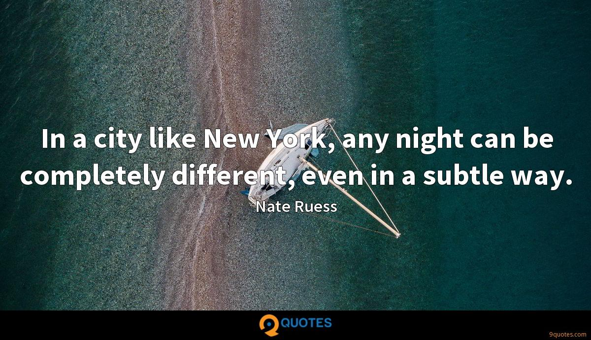 In a city like New York, any night can be completely different, even in a subtle way.