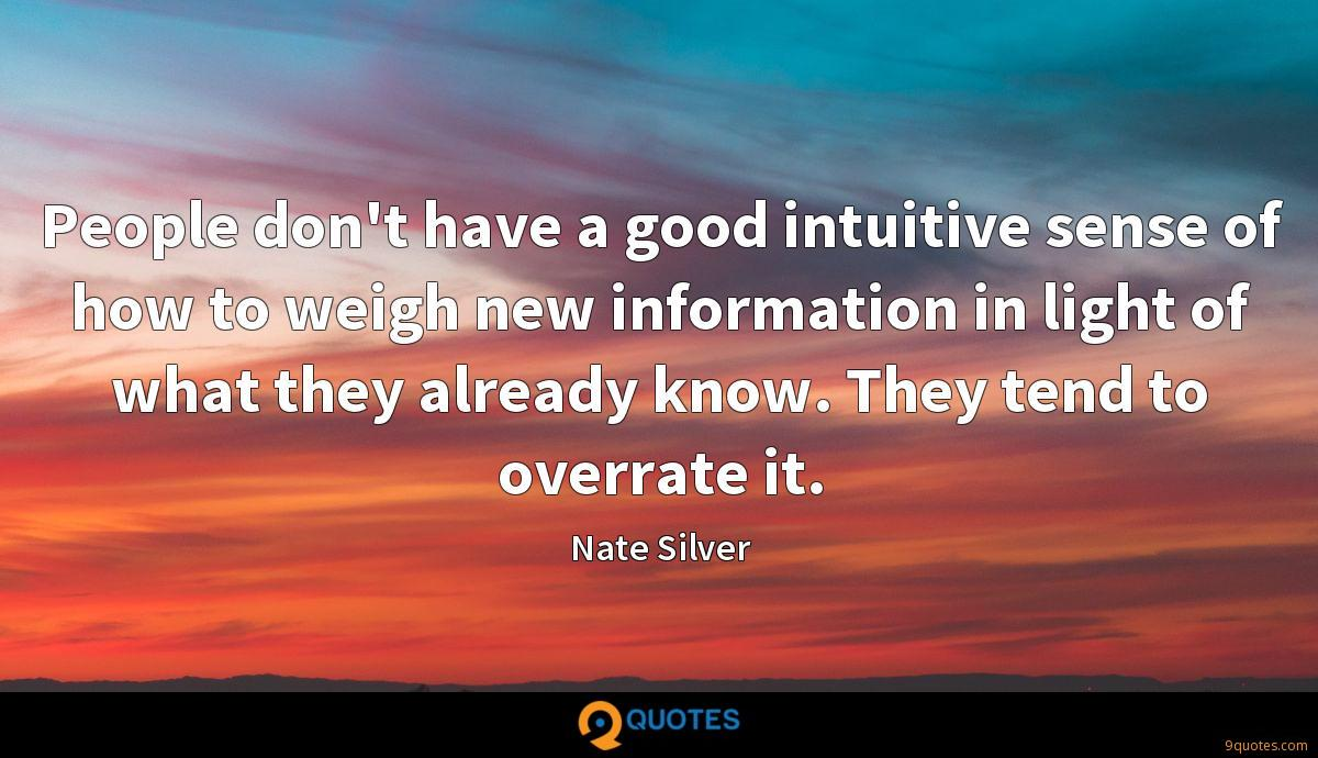People don't have a good intuitive sense of how to weigh new information in light of what they already know. They tend to overrate it.