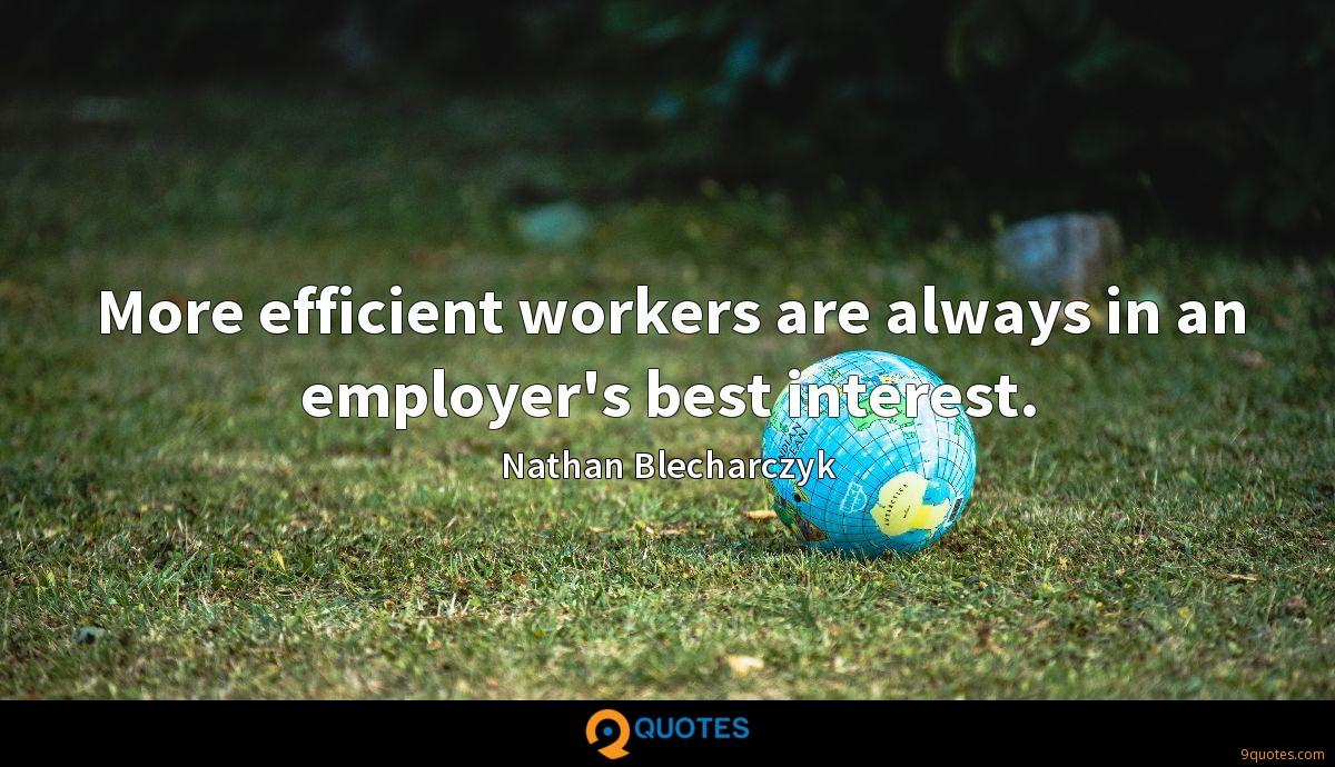 More efficient workers are always in an employer's best interest.