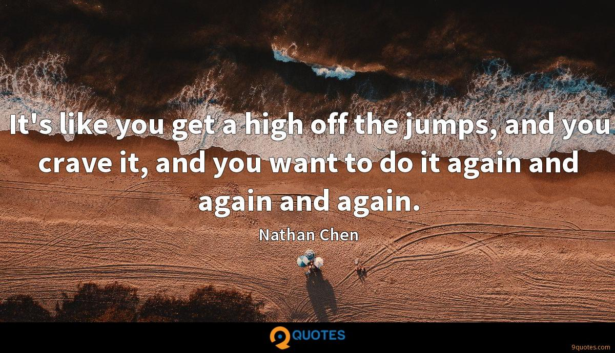 It's like you get a high off the jumps, and you crave it, and you want to do it again and again and again.