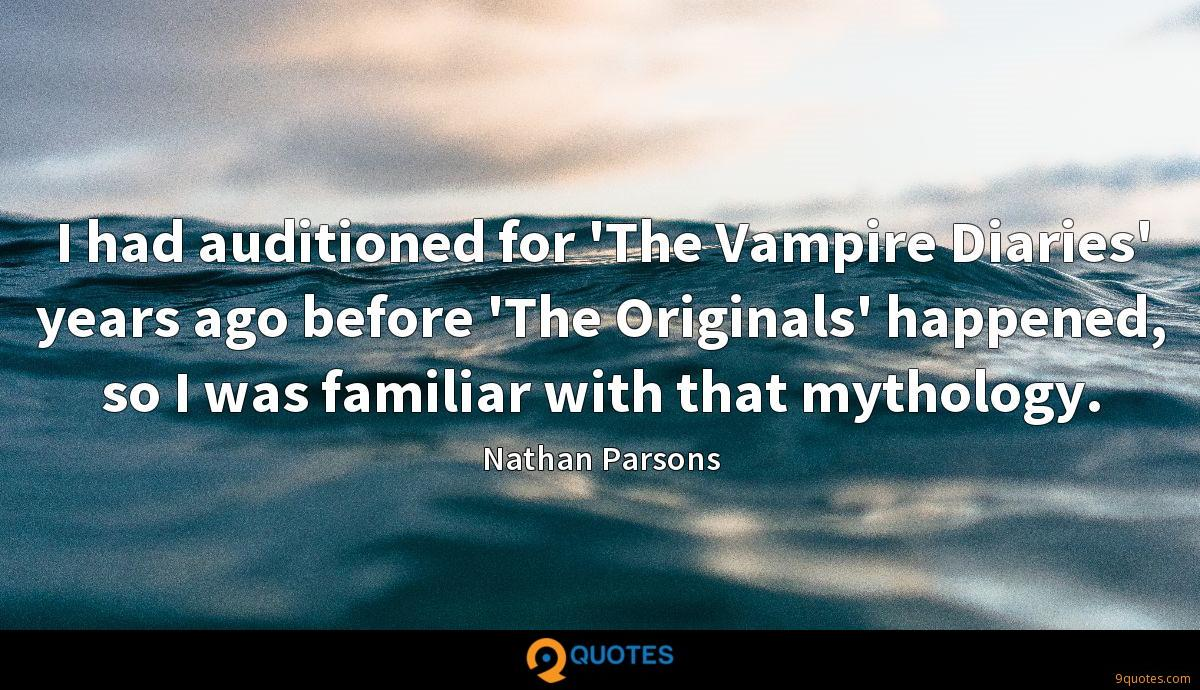 I had auditioned for 'The Vampire Diaries' years ago before 'The Originals' happened, so I was familiar with that mythology.