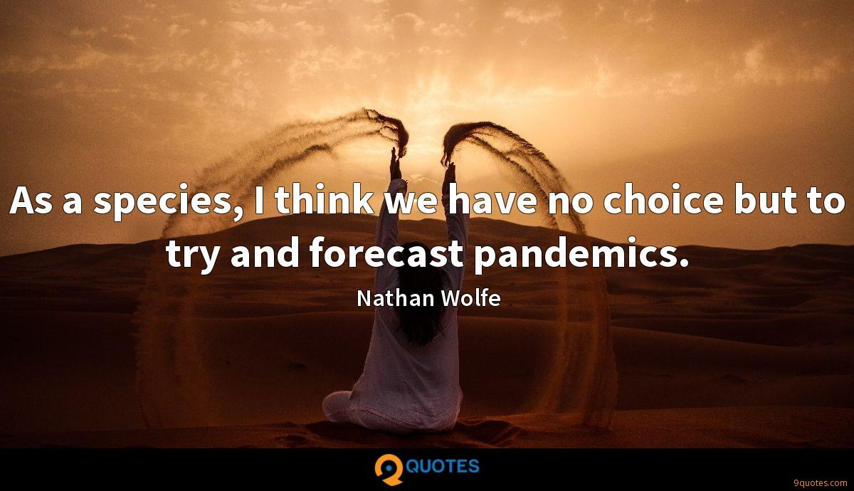 As a species, I think we have no choice but to try and forecast pandemics.
