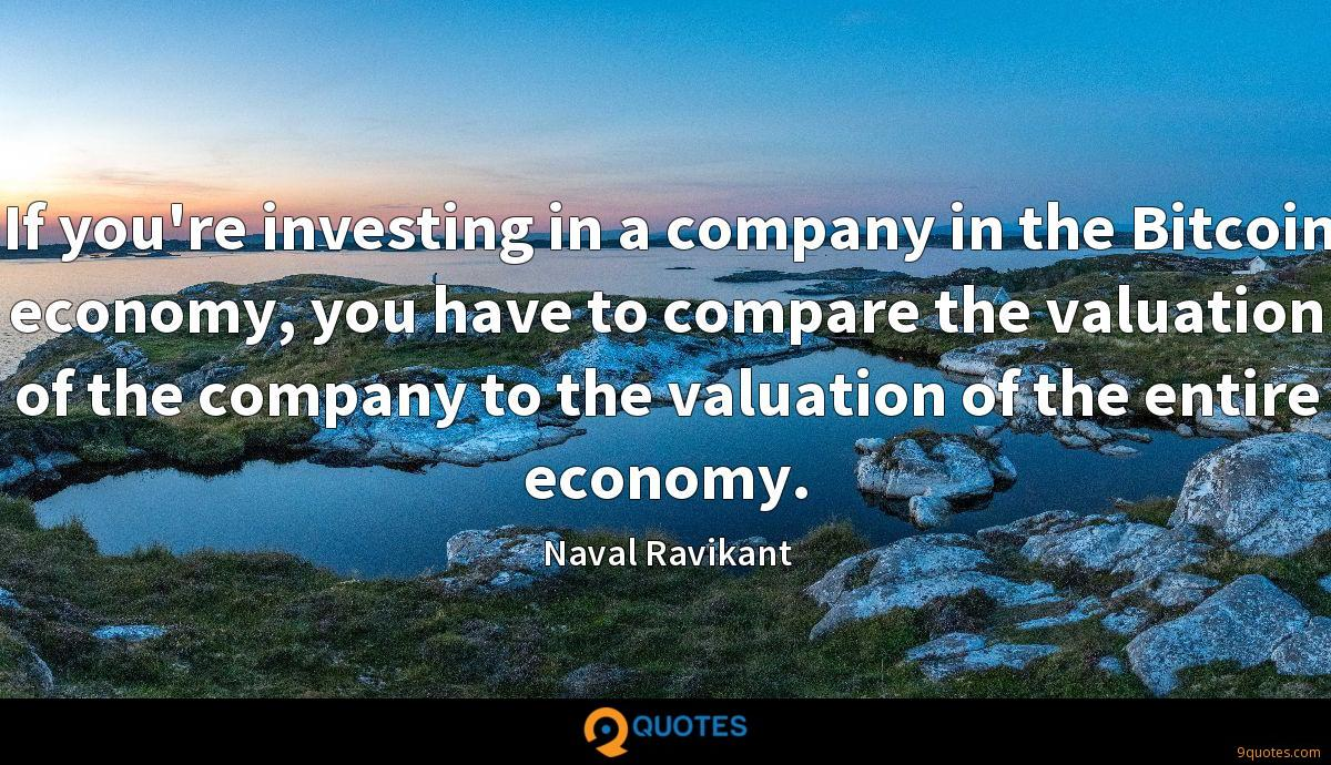 If you're investing in a company in the Bitcoin economy, you have to compare the valuation of the company to the valuation of the entire economy.
