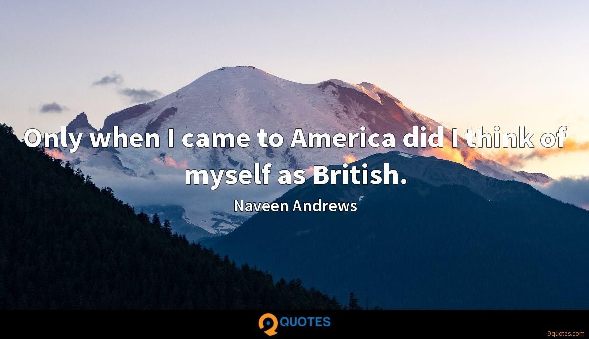 Only when I came to America did I think of myself as British.