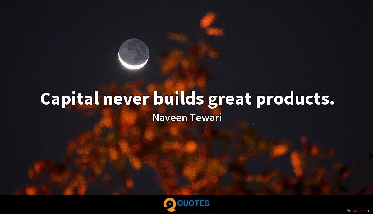 Capital never builds great products.