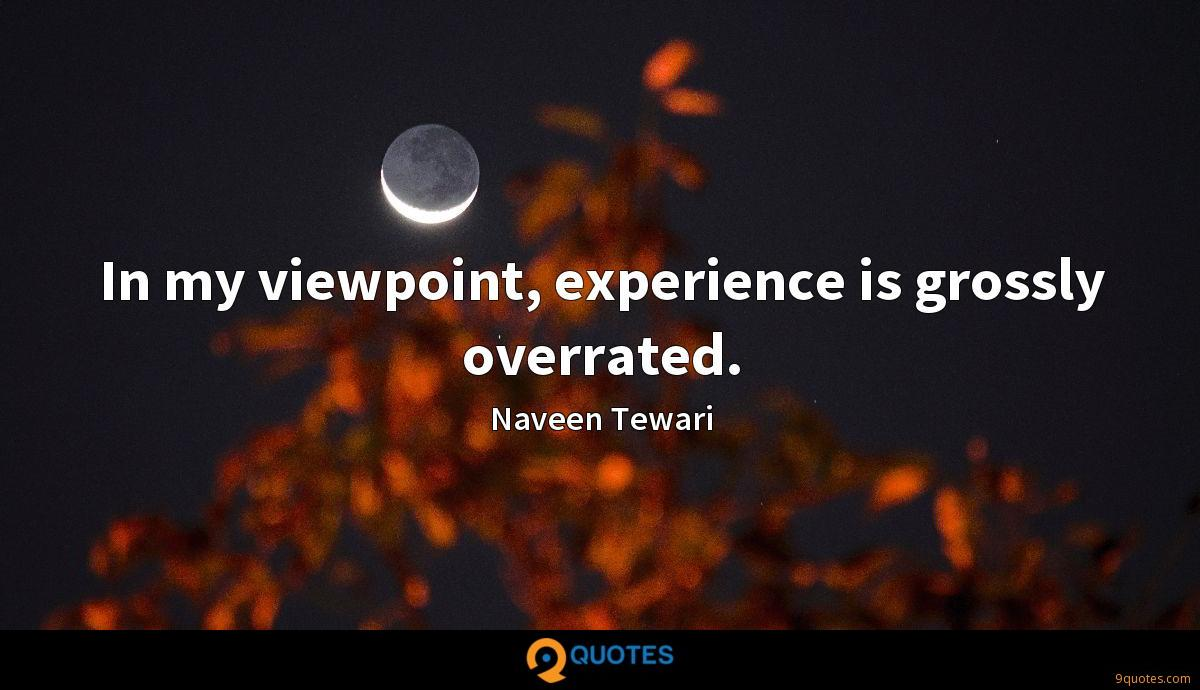 In my viewpoint, experience is grossly overrated.