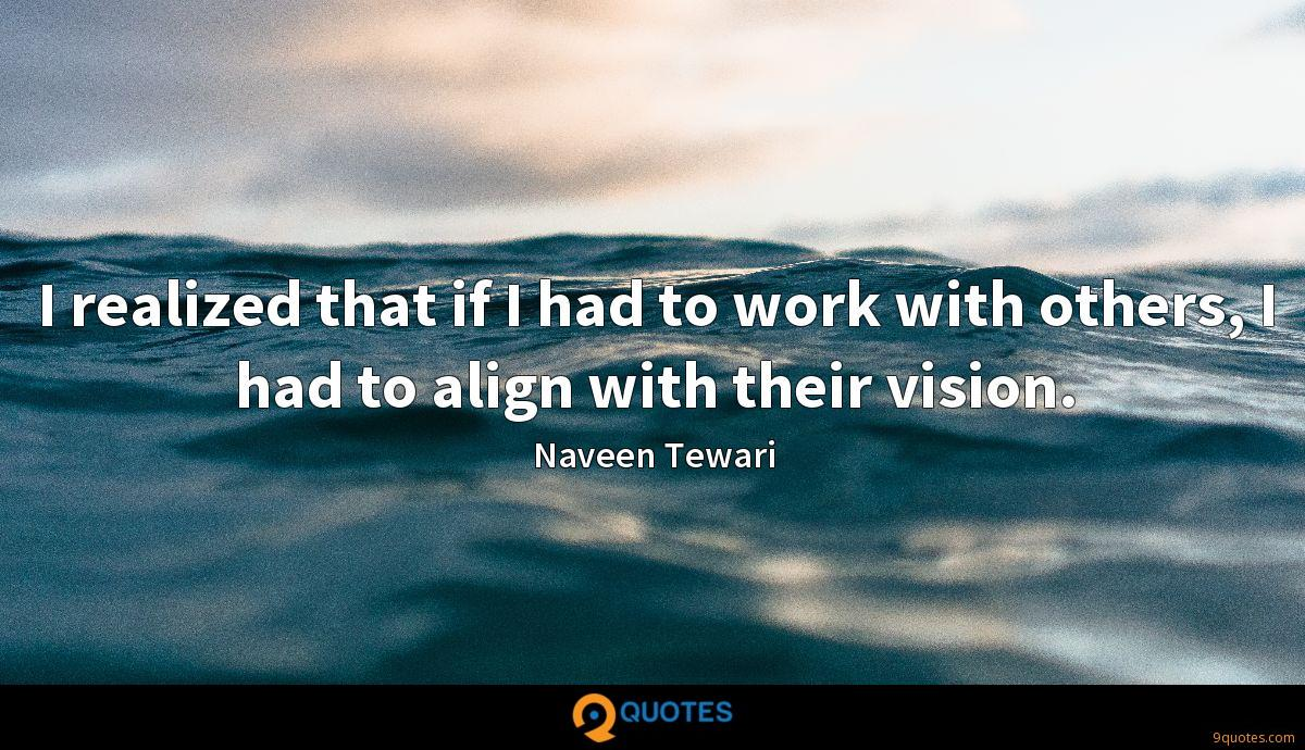 I realized that if I had to work with others, I had to align with their vision.