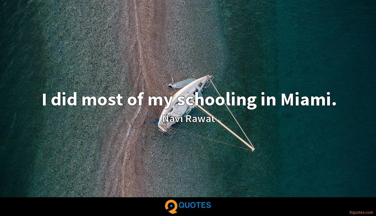 I did most of my schooling in Miami.