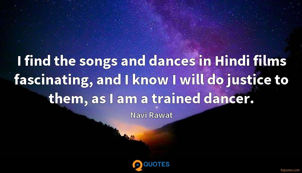 I find the songs and dances in Hindi films fascinating, and I know I will do justice to them, as I am a trained dancer.