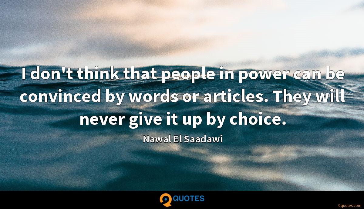 I don't think that people in power can be convinced by words or articles. They will never give it up by choice.