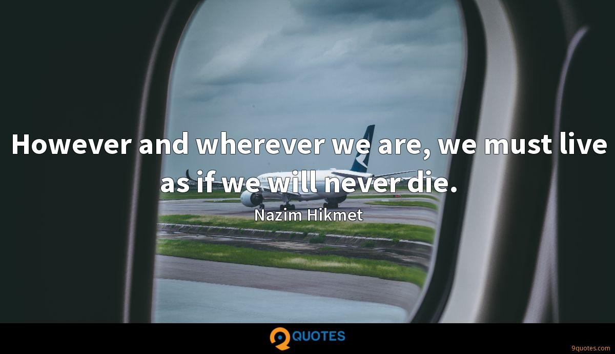However and wherever we are, we must live as if we will never die.