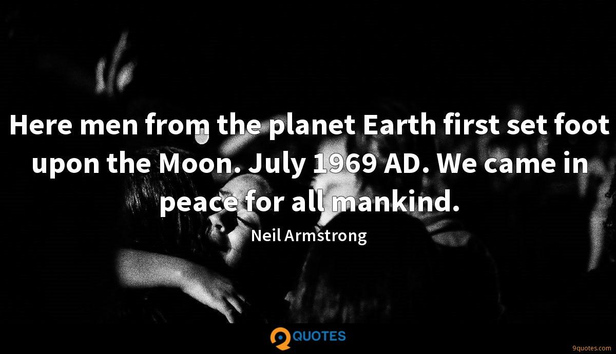 Here men from the planet Earth first set foot upon the Moon. July 1969 AD. We came in peace for all mankind.