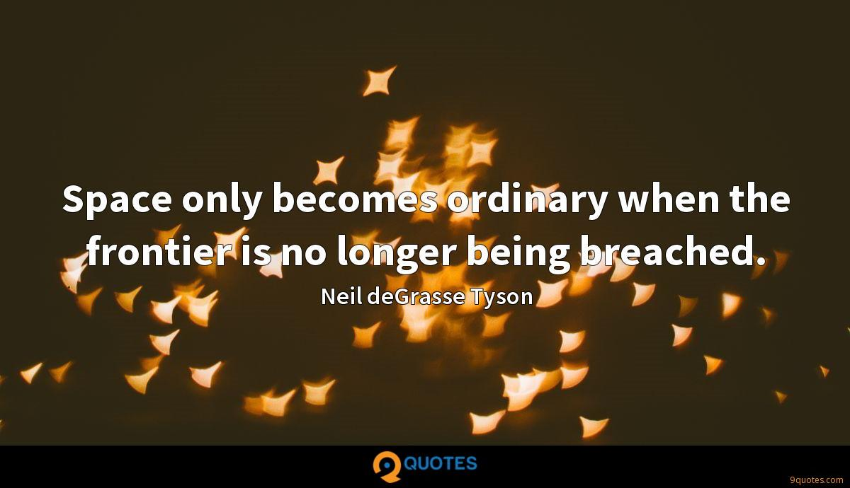 Space only becomes ordinary when the frontier is no longer being breached.