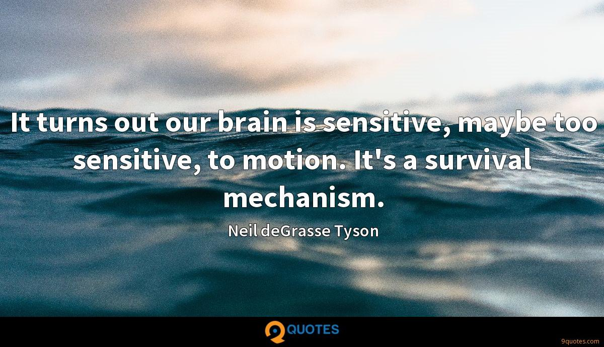 It turns out our brain is sensitive, maybe too sensitive, to motion. It's a survival mechanism.