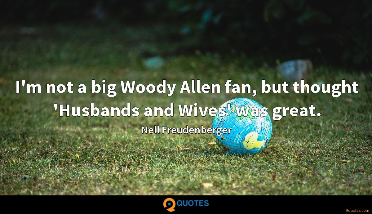 I'm not a big Woody Allen fan, but thought 'Husbands and Wives' was great.