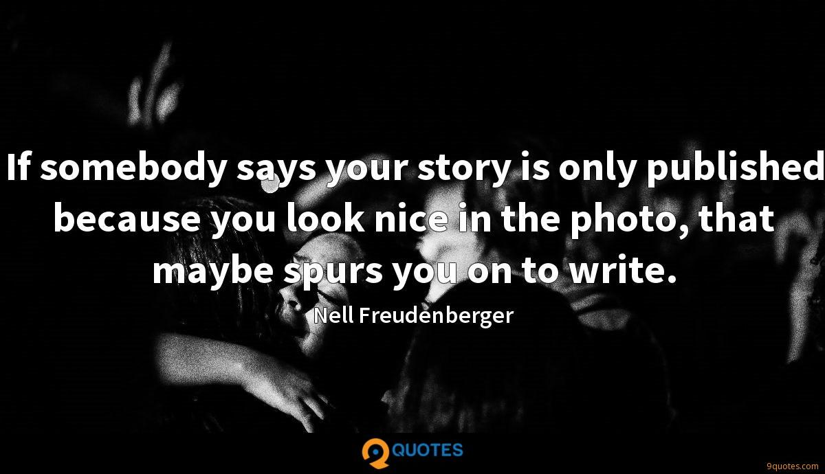 If somebody says your story is only published because you look nice in the photo, that maybe spurs you on to write.