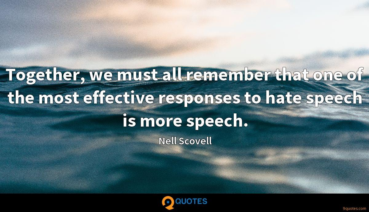 Together, we must all remember that one of the most effective responses to hate speech is more speech.