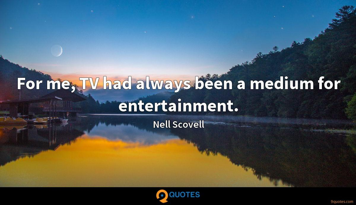 For me, TV had always been a medium for entertainment.