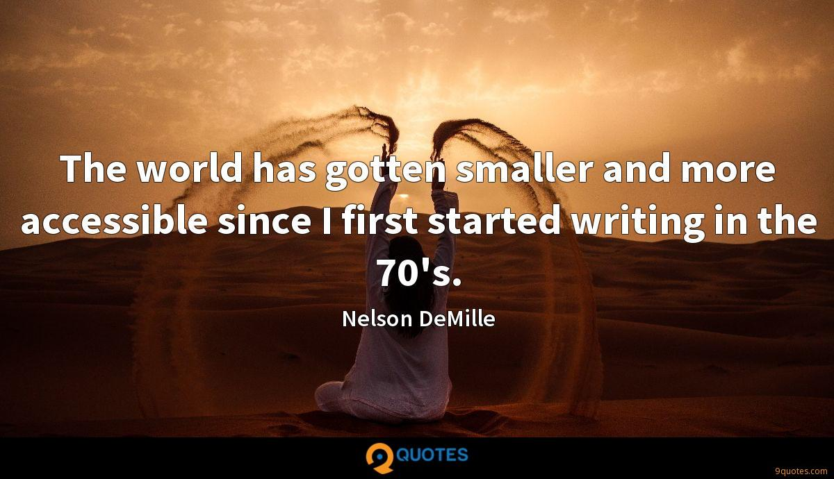 The world has gotten smaller and more accessible since I first started writing in the 70's.