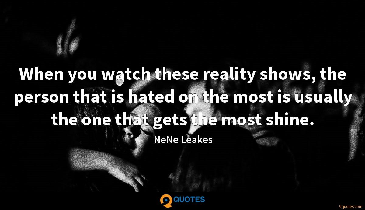 When you watch these reality shows, the person that is hated on the most is usually the one that gets the most shine.