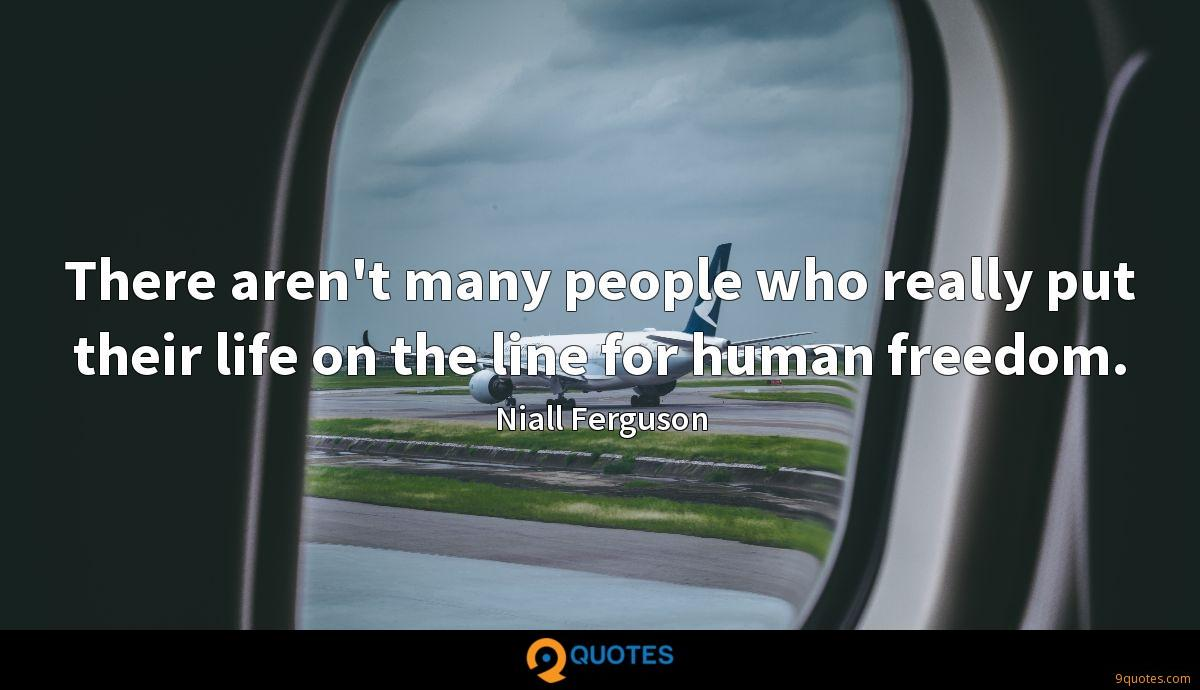 There aren't many people who really put their life on the line for human freedom.