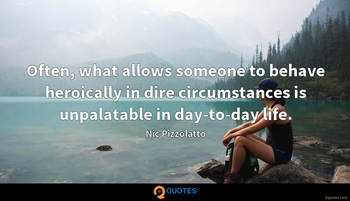 Often, what allows someone to behave heroically in dire circumstances is unpalatable in day-to-day life.